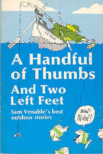 Image for A Handful of Thumbs and Two Left Feet : Sam Venable's Best Outdoor Stories