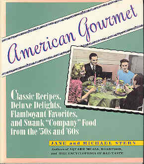 Image for American Gourmet : Classic Recipes, Deluxe Delights, Flamboyant Favorites and Swank Company Food from the 50s and 60s