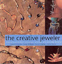 Image for The Creative Jeweler: Inspirational Projects Using Semi-Precious and Everyday Materials