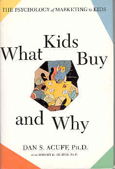 Image for What Kids Buy and Why: The Psychology of Marketing to Kids