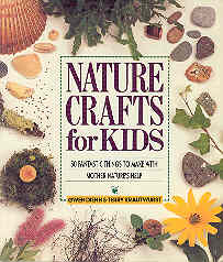 Image for Nature Crafts for Kids: 50 Fantastic Things to Make With Mother Nature's Help