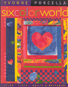 Image for Six Color World: Color, Cloth, Quilts, and Wearables