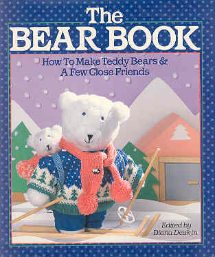 Image for The Bear Book: How to Make Teddy Bears and a Few Close Friends