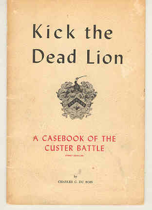 Image for Kick the Dead Lion A Casebook of the Custer Battle