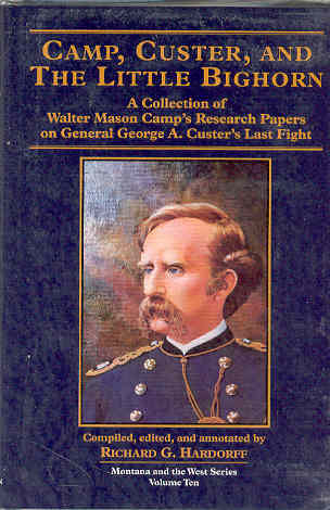 Image for Camp, Custer, and the Little Bighorn: A Collection of Walter Mason Camp's Research Papers on General George A. Custer's Last Fight