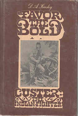 Image for Favor the Bold Custer The Indian Fighter