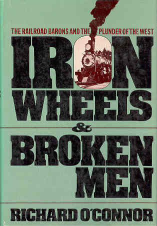 Image for Iron Wheels and Broken Men: The Railroad Barons and the Plunder of the West