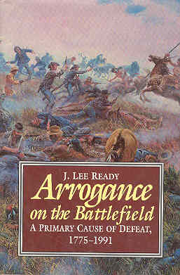Image for Arrogance on the Battlefield : A Primary Cause of Defeat, 1775-1991