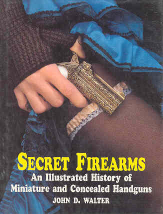 Image for Secret Firearms : An Illustrated History of Miniature and Concealed Handguns