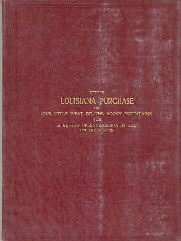 Image for The Lousiana Purchase and Our Title West of the Rocky Mountains with a Review of Annexation By the United States