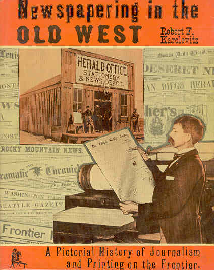 Image for Newspapering in the Old West: A Pictorial History of Journalism and Printing on the Frontier