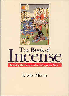 Image for The Book of Incense: Enjoying the Traditional Art of Japanese Scents