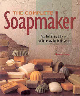 Image for The Complete Soapmaker: Tips, Techniques, & Recipes for Luxurious Handmade Soaps