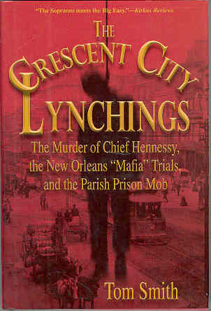 Image for The Crescent City Lynchings : The Murder of Chief Hennessy, the New Orleans Mafia Trials, and the Parish Prison Mob