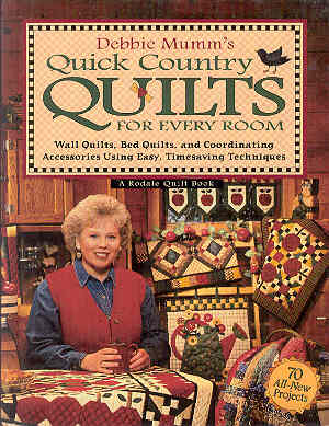 Image for Debbie Mumm's Quick Country Quilts for Every Room: Wall Quilts, Bed Quilts, and Coordinating Accessories Using Easy, Timesaving Techniques