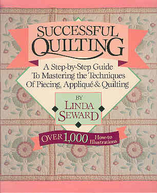 Image for Successful Quilting: A Step-By-Step Guide to Mastering the Techniques of Piecing, Applique and Quilting