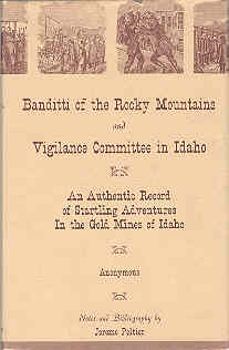 Image for Banditti of the Rocky Mountains and Vigilance Committee in Idaho An Authentic Record of Startling Adventures in the Gold Mines of Idaho