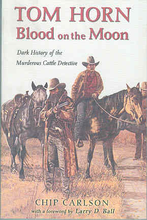 Image for Tom Horn: Blood on the Moon Dark History of the Murderous Cattle Detective