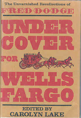 Image for Under Cover for Wells Fargo The Unvarnished Recollections of Fred Dodge