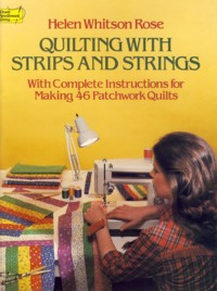 Image for Quilting With Strips and Strings: With Complete Instructions for Making 46 Patchwork Quilts