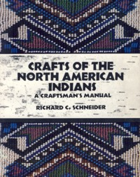 Image for Crafts of the North American Indians: A Craftsman's Manual
