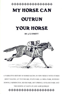 Image for My Horse Can Outrun Your Horse: A History of Horse Racing in New Mexico as Experienced by the Author