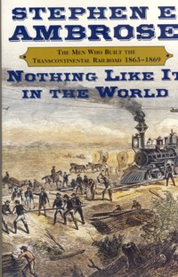 Image for Nothing Like It in the World : The Men Who Built the Transcontinental Railroad 1863-1869