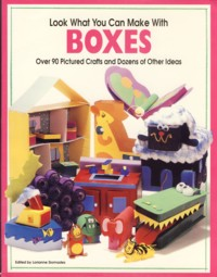Image for Look What You Can Make With Boxes: Over Ninety Pictured Crafts and Dozens of Other Ideas