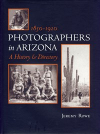 Image for Photographers in Arizona: 1850-1920 A History and Directory