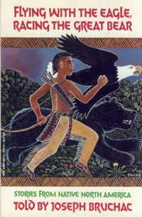 Image for Flying With the Eagle, Racing the Great Bear: Stories from Native North America