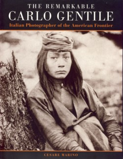 Image for The Remarkable Carlo Gentile: Pioneer Italian Photographer of the American Frontier