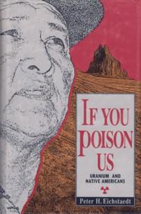 Image for If You Poison Us : Uranium and Native Americans