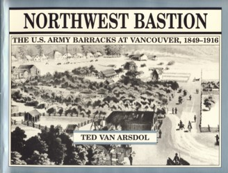 Image for Northwest Bastion The US Army Barracks at Vancouver, 1849-1916