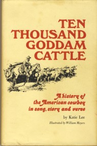 Image for Ten Thousand Goddam Cattle: A History of the American Cowboy in Song, Story and Verse