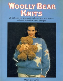 Image for Woolly Bear Knits: 20 Patterns for Sweaters, Mittens, Toys and More - All With Adorable Bear Designs