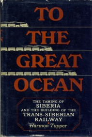 Image for To The Great Ocean The Taming of Siberia and the Building of the Trans-Siberian Railway