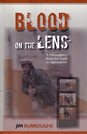 Image for Blood on the Lens A Filmmaker's Quest for Truth in Afghanistan