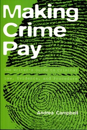 Image for Making Crime Pay: The Writer's Guide to Criminal Law, Evidence, and Procedure