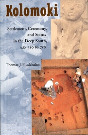Image for Kolomoki: Settlement, Ceremony, and Status in the Deep South, A.D. 350 to 750