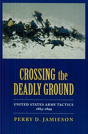 Image for Crossing the Deadly Ground: United States Army Tactics, 1865-1899