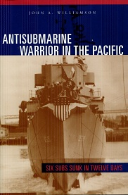 Image for Antisubmarine Warrior In The Pacific: Six Subs Sunk In Twelve Days