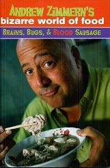 Image for Andrew Zimmern's Bizarre World of Food : Brains, Bugs, and Blood Sausage
