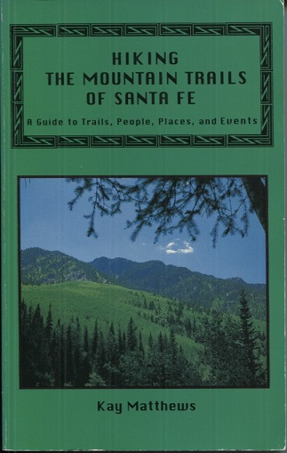 Image for Hiking the Mountain Trails of Santa Fe: A Guide to Trails, People, Places & Events