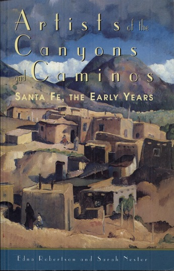 Image for Artists of the Canyons and Caminos: Santa Fe, the Early Years