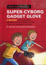 Image for Nick and Tesla's Super-Cyborg Gadget Glove: A Mystery with a Blinking, Beeping, Voice-Recording Gadget Glove You Can Build Yourself