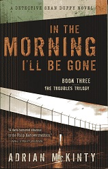 Image for In the Morning I'll Be Gone: A Detective Sean Duffy Novel (The Troubles Trilogy)