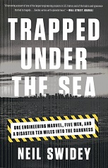 Image for Trapped Under the Sea: One Engineering Marvel, Five Men, and a Disaster Ten Miles Into the Darkness