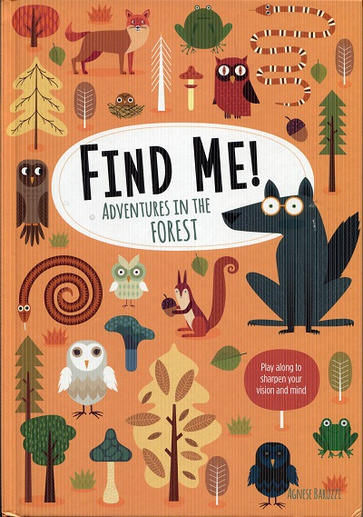 Image for Find Me! Adventures in the Forest: Play Along to Sharpen Your Vision and Mind (Happy Fox Books) Help Bernard the Wolf Play Hide-and-Seek with Friends; Search for Over 100 Hidden Objects & Animals
