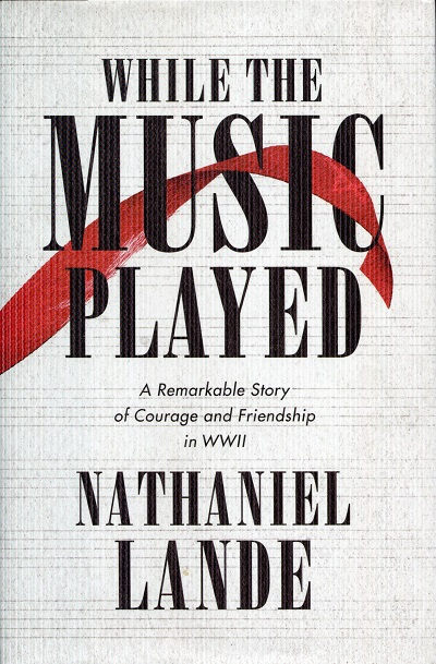 Image for While the Music Played: A Remarkable Story of Courage and Friendship in WWII