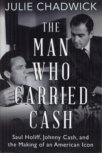 Image for The Man Who Carried Cash: Saul Holiff, Johnny Cash, and the Making of an American Icon